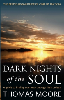 Dark Nights Of The Soul : A guide to finding your way through life's ordeals, Paperback / softback Book