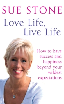 Love Life, Live Life : How to Have Happiness and Success Beyond Your Wildest Expectations, Paperback Book