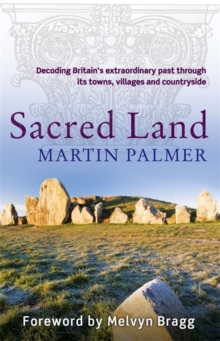 Sacred Land : Decoding Britain's extraordinary past through its towns, villages and countryside, Paperback Book