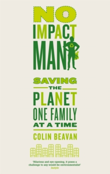 No Impact Man : Saving the planet one family at a time, Paperback Book