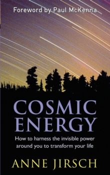 Cosmic Energy : How to harness the invisible power around you to transform your life, Paperback / softback Book