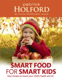 Smart Food For Smart Kids : Easy recipes to boost your child's health and IQ, Paperback / softback Book