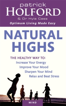 Natural Highs : The Healthy Way to Increase Your Energy, Improve Your Mood, Sharpen Your Mind, Relax and Beat Stress, Paperback Book