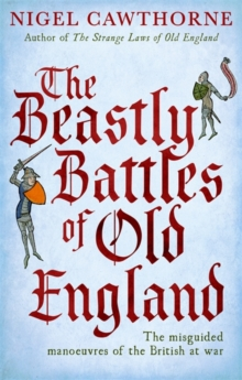 The Beastly Battles Of Old England : The misguided manoeuvres of the British at war, Paperback / softback Book