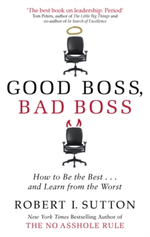 Good Boss, Bad Boss : How to Be the Best... and Learn from the Worst, Paperback Book