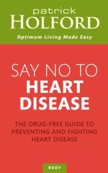 Say No to Heart Disease : The Drug-Free Guide to Preventing and Fighting Heart Disease, Paperback Book