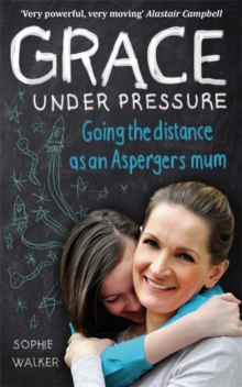 Grace Under Pressure : Going the distance as an Aspergers mum, Paperback Book