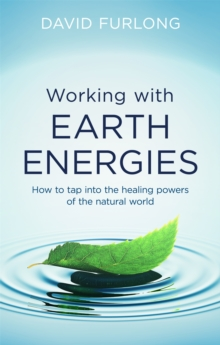 Working With Earth Energies : How to tap into the healing powers of the natural world, Paperback / softback Book