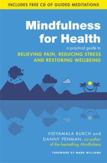 Mindfulness for Health : A Practical Guide to Relieving Pain, Reducing Stress and Restoring Wellbeing, Paperback Book