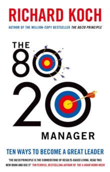 The 80/20 Manager : Ten ways to become a great leader, Paperback / softback Book