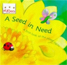 Mybees: A Seed In Need : A first look at the plant cycle, Paperback Book