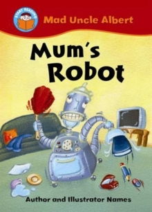 Start Reading: Mad Uncle Albert: Mum's Robot, Paperback / softback Book