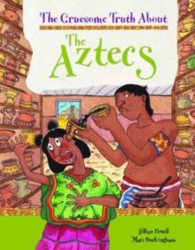 The Gruesome Truth About: The Aztecs, Paperback Book
