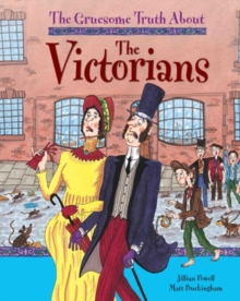 The Gruesome Truth About: The Victorians, Paperback Book