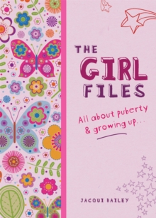 The Girl Files : All About Puberty & Growing Up, Paperback / softback Book