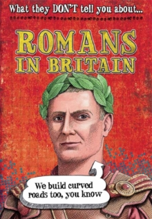What They Don't Tell You About: Romans In Britain, Paperback Book