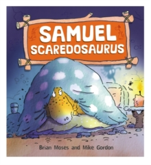 Dinosaurs Have Feelings, Too: Samuel Scaredosaurus, Paperback / softback Book