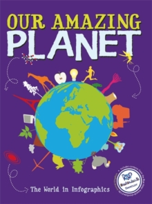 Our Amazing Planet : The World in Infographics, Paperback Book