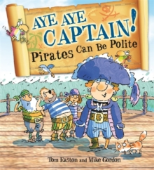 Pirates to the Rescue: Aye-Aye Captain! Pirates Can Be Polite, Hardback Book