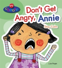 You Choose!: Don't Get Angry, Annie, Paperback Book