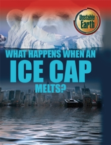 Unstable Earth: What Happens When an Ice Cap Melts?, Paperback Book