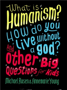 What is Humanism? How do you live without a god? And Other Big Questions for Kids, Paperback / softback Book