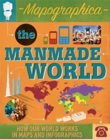 Mapographica: The Manmade World : How our world works in maps and infographics, Hardback Book