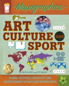 Mapographica: Art, Culture and Sport : Global festivals, creativity and entertainment in maps and infographics, Hardback Book