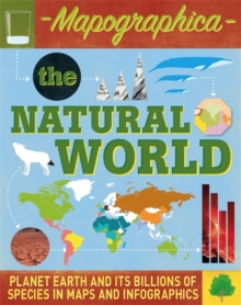 Mapographica: The Natural World : Planet Earth and its billions of species in maps and infographics, Paperback Book