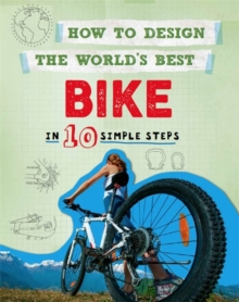 How to Design the World's Best Bike : In 10 Simple Steps, Paperback / softback Book
