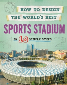 How to Design the World's Best Sports Stadium : In 10 Simple Steps, Paperback / softback Book