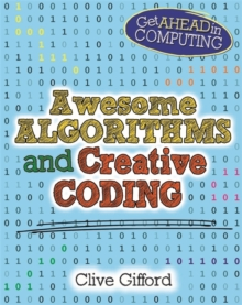 Get Ahead in Computing: Awesome Algorithms & Creative Coding, Paperback Book