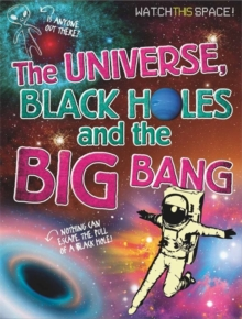 Watch This Space: The Universe, Black Holes and the Big Bang, Paperback / softback Book