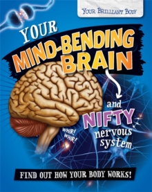 Your Mind-Bending Brain and Nifty Nervous System, Paperback Book