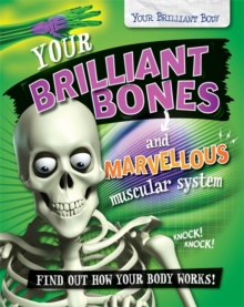 Your Brilliant Body: Your Brilliant Bones and Marvellous Muscular System, Paperback / softback Book