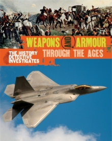 The History Detective Investigates: Weapons & Armour Through Ages, Paperback / softback Book