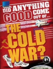Did Anything Good Come Out of... the Cold War?, Hardback Book
