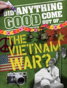 Did Anything Good Come Out of... the Vietnam War?, Hardback Book