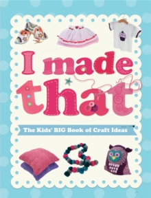 I Made That: The Kids' Big Book of Craft Ideas, Hardback Book