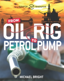 Source to Resource: Oil: From Oil Rig to Petrol Pump, Hardback Book