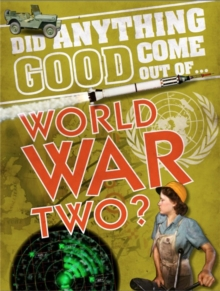 Did Anything Good Come Out of... WWII?, Paperback Book