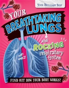 Your Brilliant Body: Your Breathtaking Lungs and Rocking Respiratory System, Paperback / softback Book