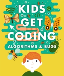 Kids Get Coding: Algorithms and Bugs, Paperback / softback Book
