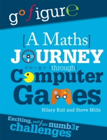 Go Figure: A Maths Journey Through Computer Games, Paperback / softback Book