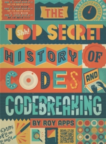 The Top Secret History of Codes and Code Breaking, Paperback Book