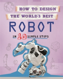 How to Design the World's Best Robot : In 10 Simple Steps, Paperback / softback Book