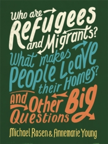 Who are Refugees and Migrants? What Makes People Leave Their Homes? and Other Big Questions, Hardback Book