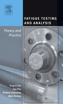 Fatigue Testing and Analysis : Theory and Practice, Hardback Book