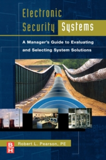 Electronic Security Systems : A Manager's Guide to Evaluating and Selecting System Solutions, Hardback Book
