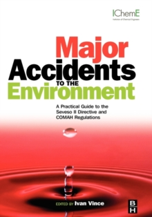 Major Accidents to the Environment : A Practical Guide to the Seveso II-Directive and COMAH Regulations, Hardback Book